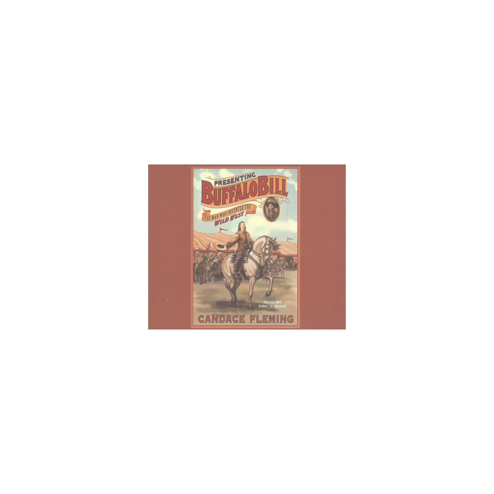 Presenting Buffalo Bill : The Man Who Invented the Wild West (Unabridged) (CD/Spoken Word) (Candace