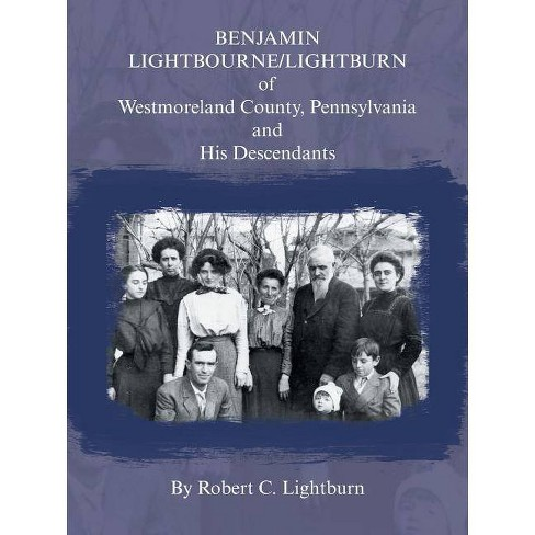 Benjamin Lightbourne/Lightburn of Westmoreland County, Pennsylvania and His Descendants - (Paperback) - image 1 of 1