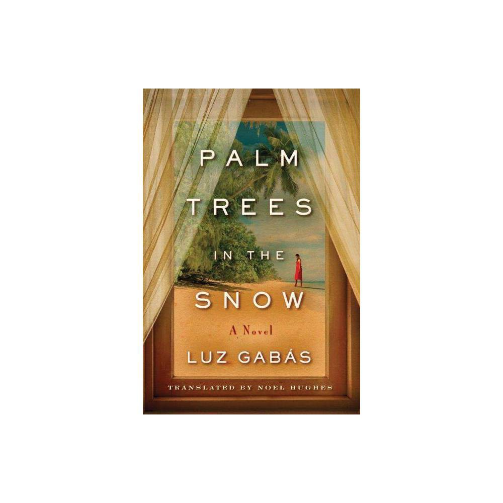 Palm Trees In The Snow By Luz Gabas Paperback