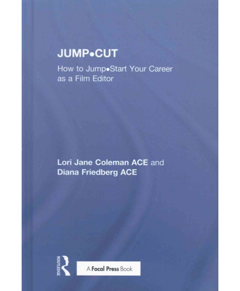 Jump-Cut : How to Jump-Start Your Career as a Film Editor (Hardcover) (Lori Jane Coleman & Diana - image 1 of 1