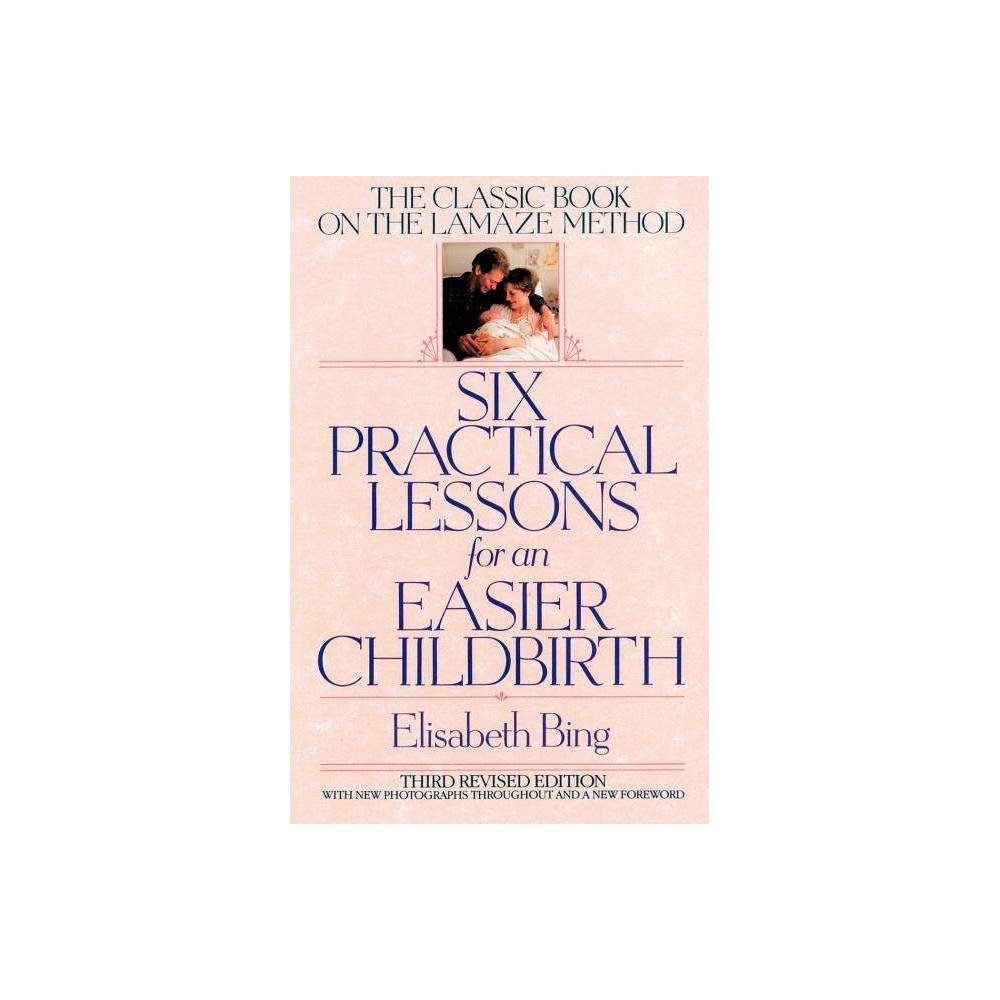 Six Practical Lessons For An Easier Childbirth 3rd Edition By Elisabeth Bing Bing Paperback
