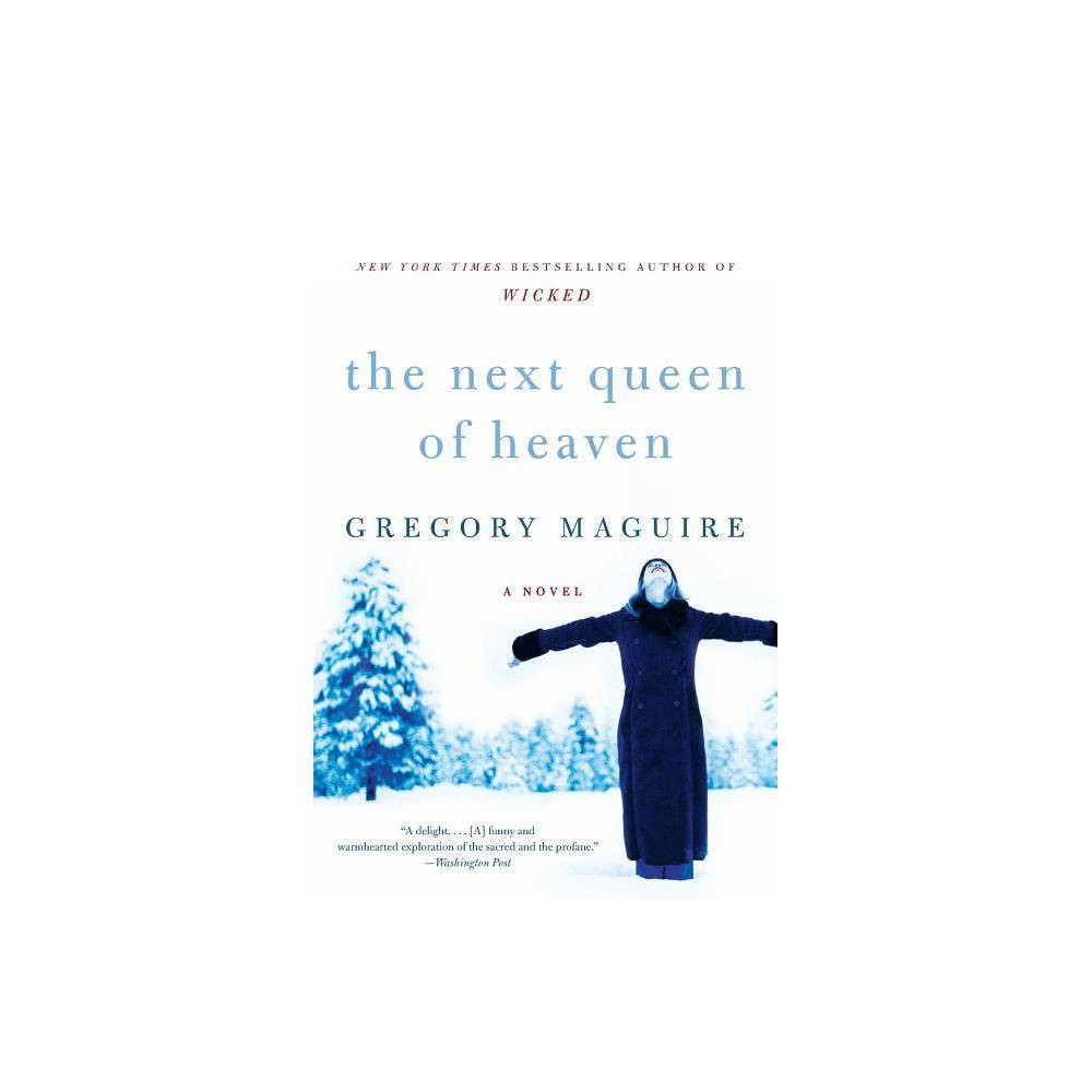 The Next Queen Of Heaven By Gregory Maguire Paperback