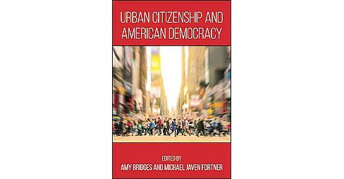 Urban Citizenship and American Democracy (Hardcover) - image 1 of 1