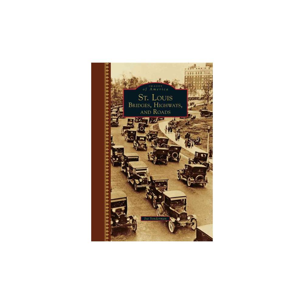 St. Louis : Bridges, Highways, and Roads (Hardcover) (Joe Sonderman) St. Louis : Bridges, Highways, and Roads (Hardcover) (Joe Sonderman)