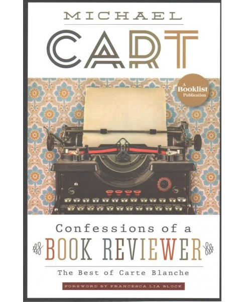 Confessions of a Book Reviewer : The Best of Carte Blanche -  by Michael Cart (Paperback) - image 1 of 1