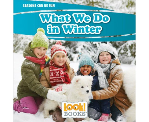 What We Do in Winter -  (Seasons Can Be Fun: Look! Books) by Joann Early Macken (Paperback) - image 1 of 1