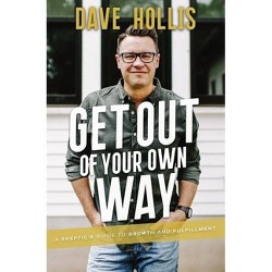 Get Out of Your Own Way - by Dave Hollis (Hardcover)