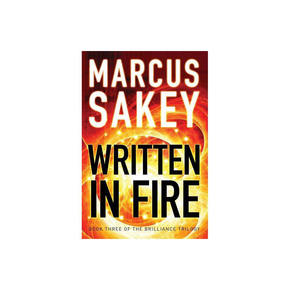 Written In Fire Brilliance Trilogy By Marcus Sakey Paperback