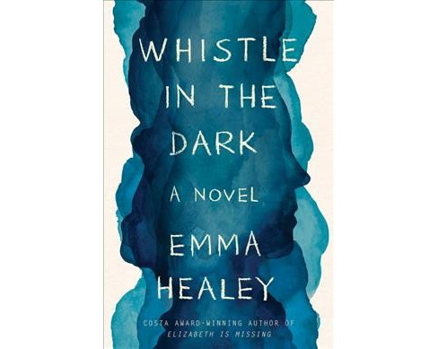 Whistle in the Dark -  by Emma Healey (Hardcover) - image 1 of 1