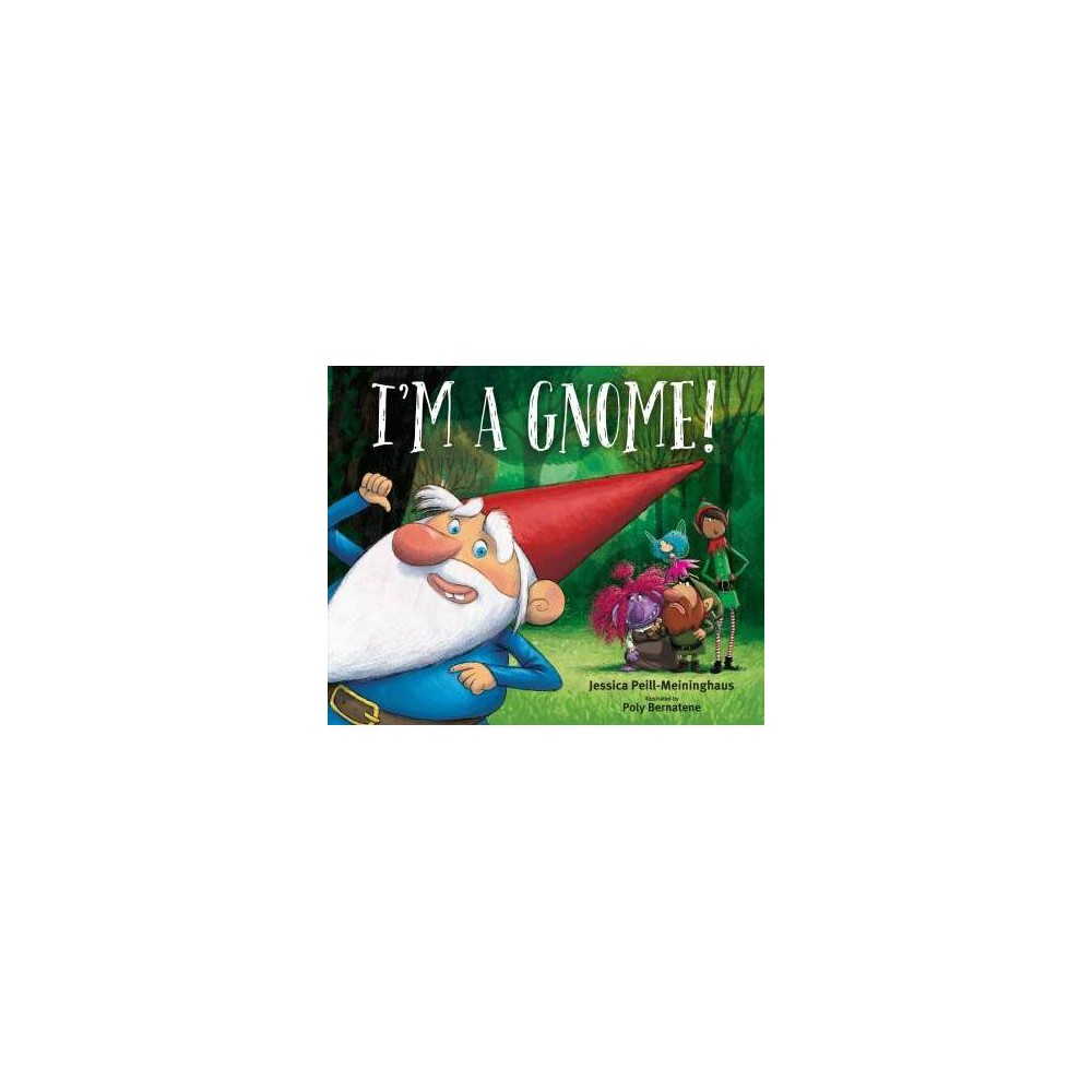 I'm a Gnome! - by Jessica Peill-Meininghaus (Hardcover)