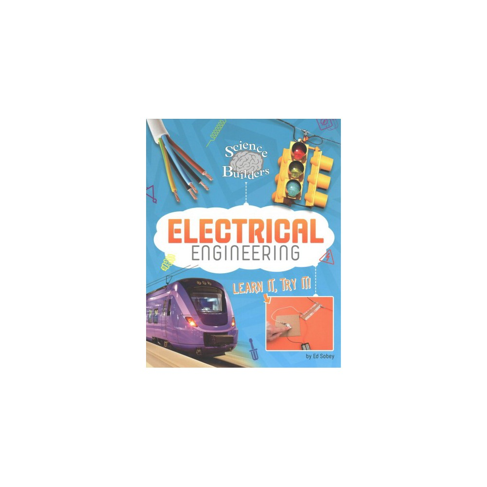 Electrical Engineering : Learn It, Try It! - by Ed Sobey (Paperback)