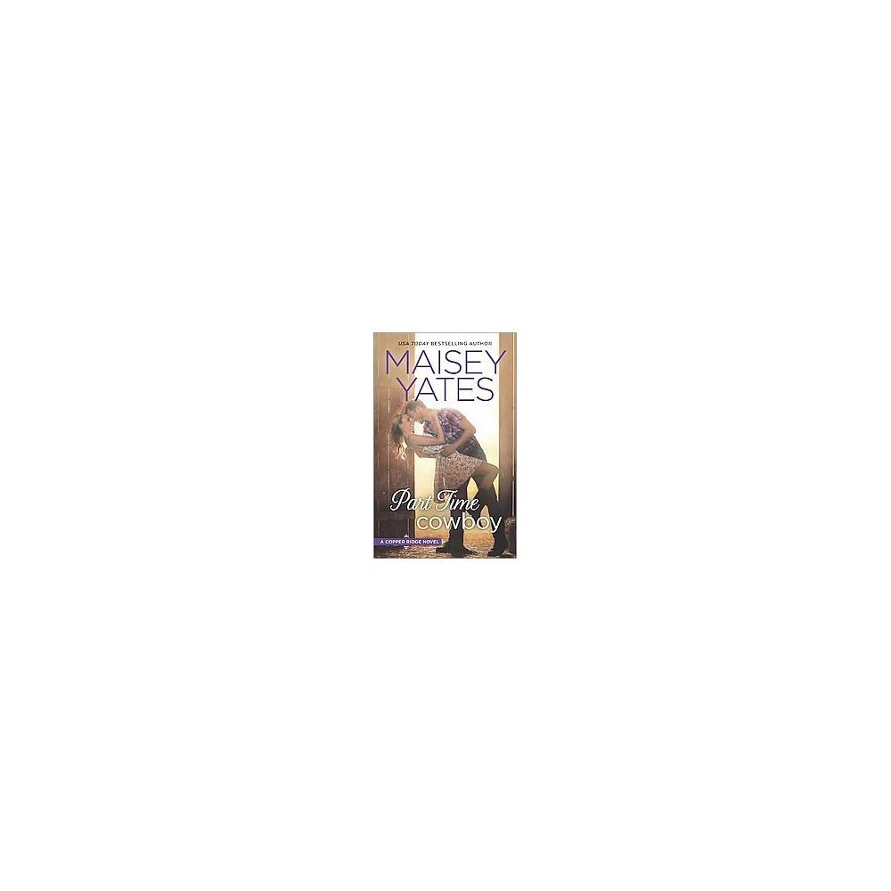 Part Time Cowboy ( Copper Ridge) (Paperback) by Maisey Yates