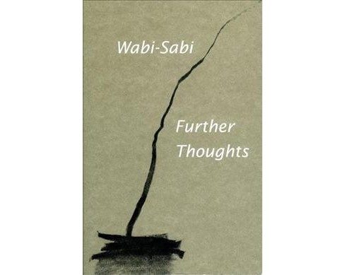 Wabi-Sabi : Further Thoughts -  by Leonard Koren (Paperback) - image 1 of 1
