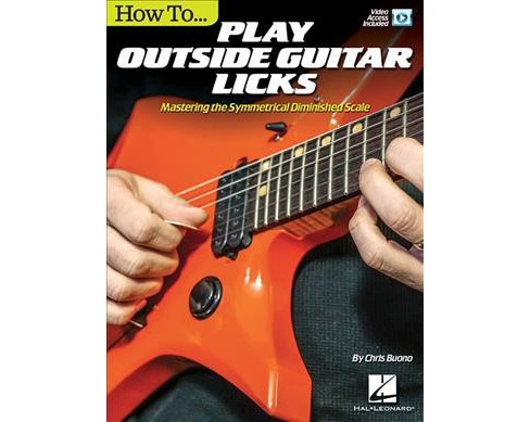 How to Play Outside Guitar Licks : Mastering the Symmetrical Diminished Scale -  (Paperback) - image 1 of 1