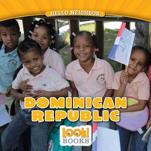 Dominican Republic - (Hello Neighbor (Look! Books (Tm))) by  Jeri Cipriano (Paperback) - image 1 of 1