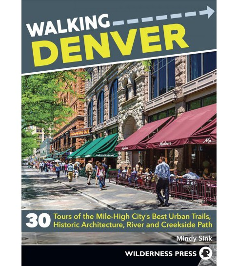 Walking Denver : 32 Tours of the Mile High City's Best Urban Trails, Historic Architecture, and Cultural - image 1 of 1