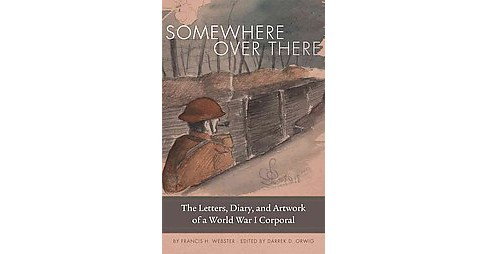 Somewhere Over There : The Letters, Diary, and Artwork of a World War I Corporal (Hardcover) (Francis H. - image 1 of 1