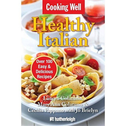 Healthy Italian - (Cooking Well) by  Lauryn Colatuno & Mary Ann Colatuno & Cecilia Pappano (Paperback) - image 1 of 1