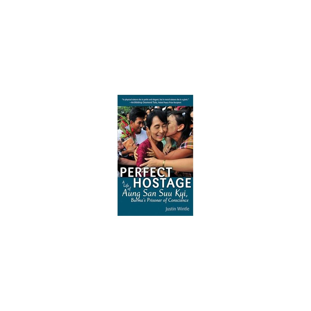 Perfect Hostage : A Life of Aung San Suu Kyi, Burma's Prisoner of Conscience - Reprint (Paperback)