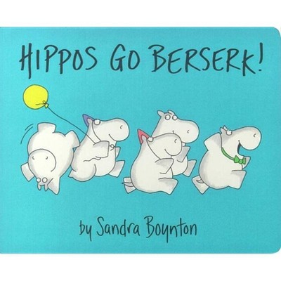 Hippos Go Berserk - by Sandra Boynton (Board_book)