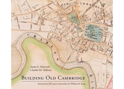 Building Old Cambridge : Architecture and Development (Hardcover) (Susan E. Maycock & Charles M. - image 1 of 1