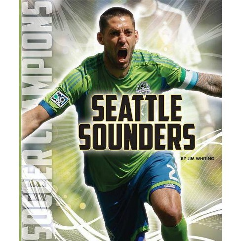 Seattle Sounders - (Soccer Champions) by  Jim Whiting (Paperback) - image 1 of 1