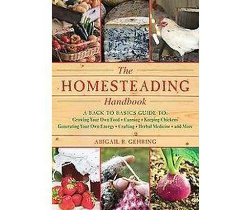 Homesteading Handbook : A Back to Basics Guide to Growing Your Own Food, Canning, Keeping Chickens, - image 1 of 1