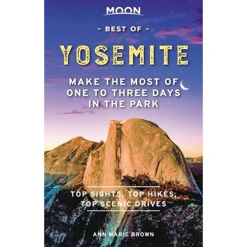 Moon Best of Yosemite - (Travel Guide) by  Ann Marie Brown (Paperback) - image 1 of 1