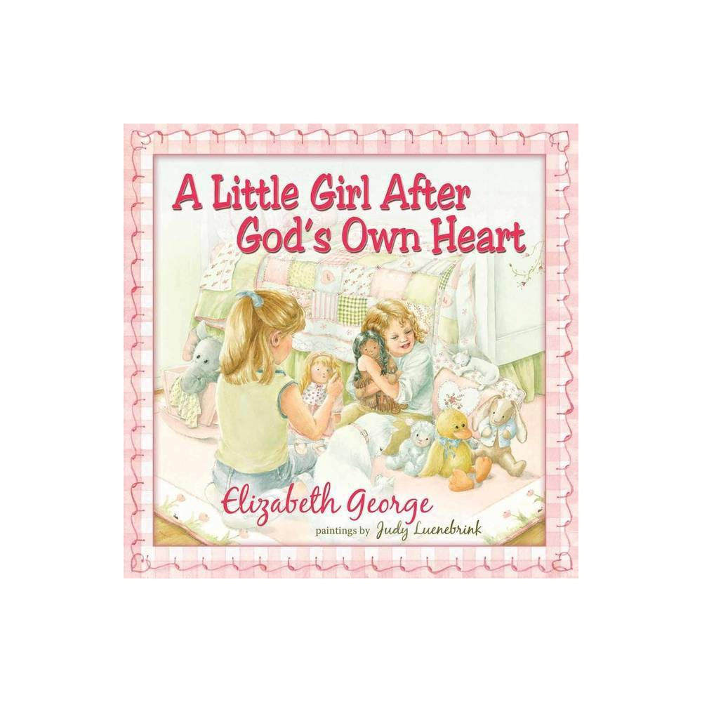 A Little Girl After God S Own Heart By Elizabeth George Hardcover