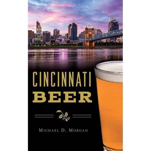 Cincinnati Beer - (American Palate) by  Michael D Morgan (Hardcover) - image 1 of 1