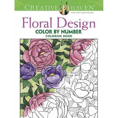 - Creative Haven Floral Design Color By Number Coloring Book - (Creative  Haven Coloring Books) By Jessica Mazurkiewicz (Paperback) : Target