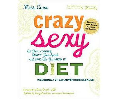 Crazy Sexy Diet : Eat Your Veggies, Ignite Your Spark, and Live Like You Mean It! (Hardcover) (Kris - image 1 of 1