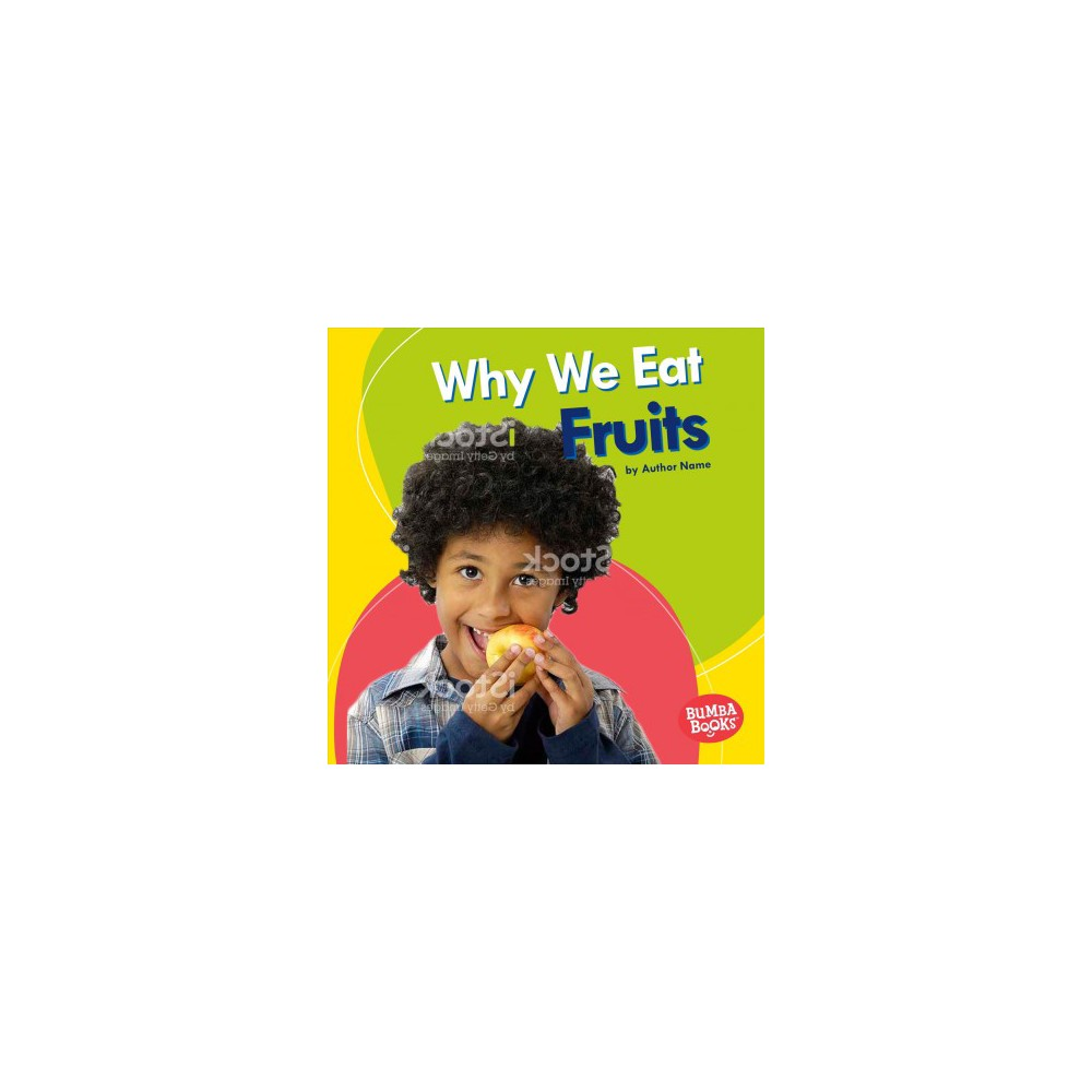 Why We Eat Fruits - (Bumba Books: Nutrition Matters) by Beth Bence Reinke (Paperback)