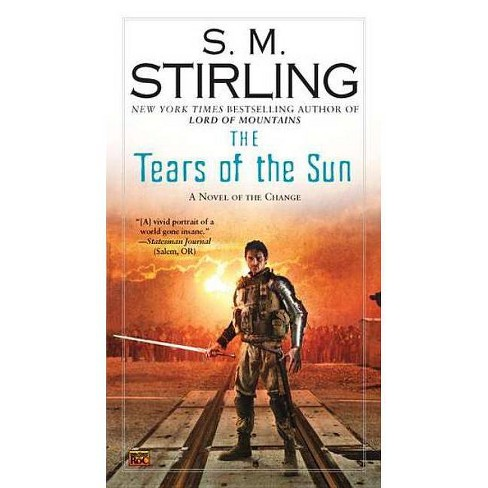 The Tears of the Sun - (Change) by  S M Stirling (Paperback) - image 1 of 1