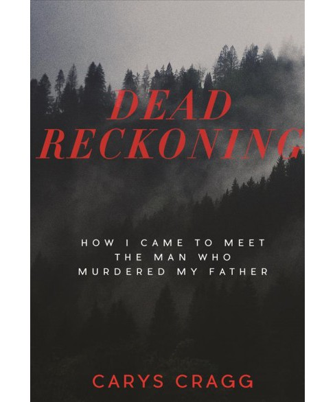 Dead Reckoning : How I Came to Meet the Man Who Murdered My Father (Paperback) (Carys Cragg) - image 1 of 1