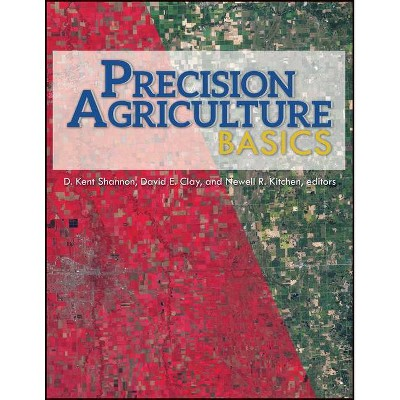 Precision Agriculture Basics - (Asa, Cssa, and Sssa Books) by  D Kent Shannon & David E Clay & Newell R Kitchen (Paperback)