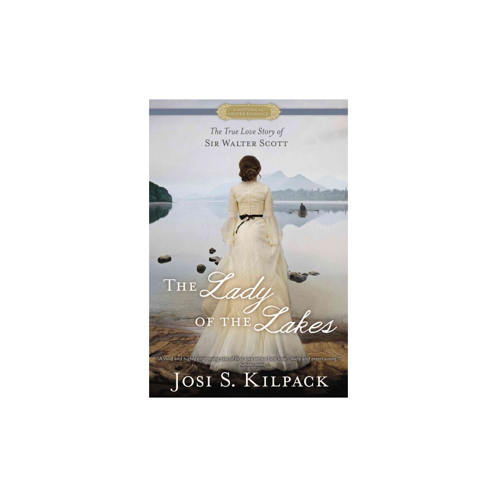 Lady of the Lakes : The True Love Story of Sir Walter Scott (Paperback) (Josi S. Kilpack)