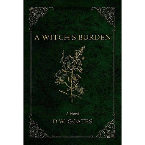A Witch's Burden - by  D W Goates (Hardcover) - image 1 of 1
