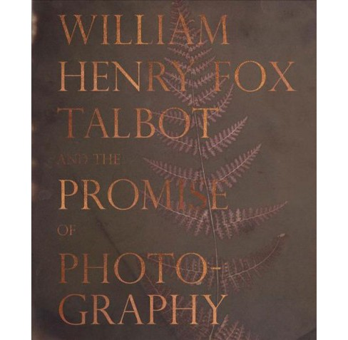 William Henry Fox Talbot and the Promise of Photography (Hardcover) (Dan  Leers) - image 1 of 1