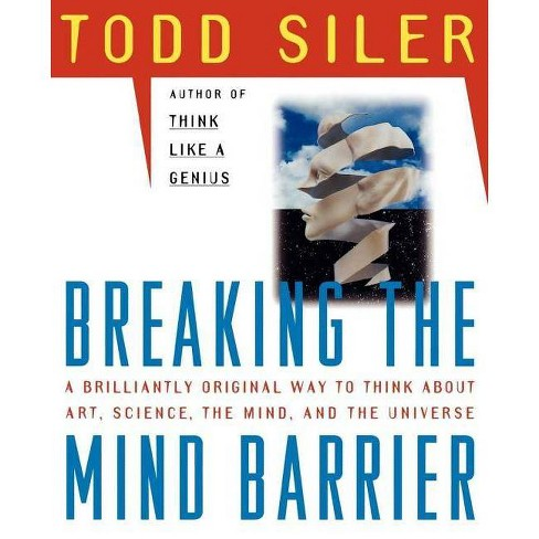 Breaking the Mind Barrier - by  Todd Siler (Paperback) - image 1 of 1