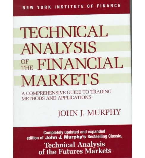 Technical Analysis of the Financial Markets : A Comprehensive Guide to Trading Methods and Applications - image 1 of 1