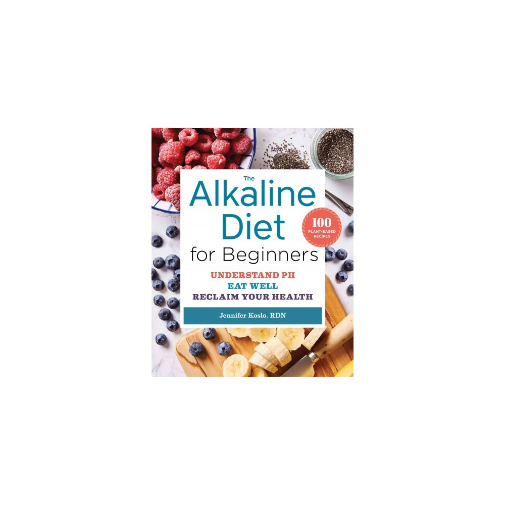Alkaline Diet for Beginners : Understand PH, Eat Well, and Reclaim Your Health (Paperback) (Ph.d.