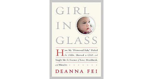 "Girl in Glass : How My ""Distressed Baby"" Defied the Odds, Shamed a CEO, and Taught Me the Essence of - image 1 of 1"