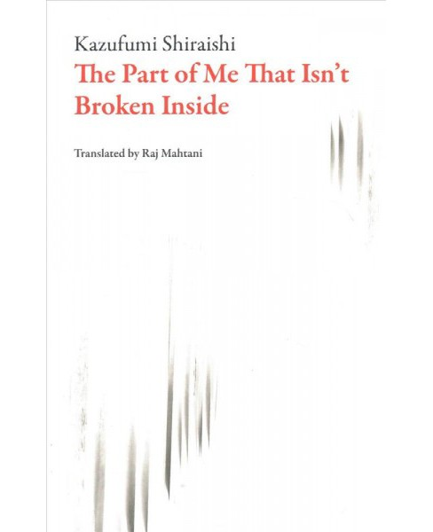 Part of Me That Isn't Broken Inside (Paperback) (Kazufumi Shiraishi) - image 1 of 1