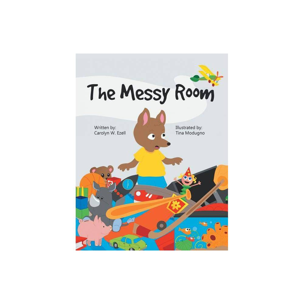 The Messy Room By Carolyn W Ezell Paperback