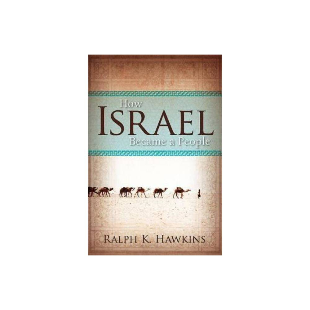 How Israel Became A People By Ralph K Hawkins Paperback