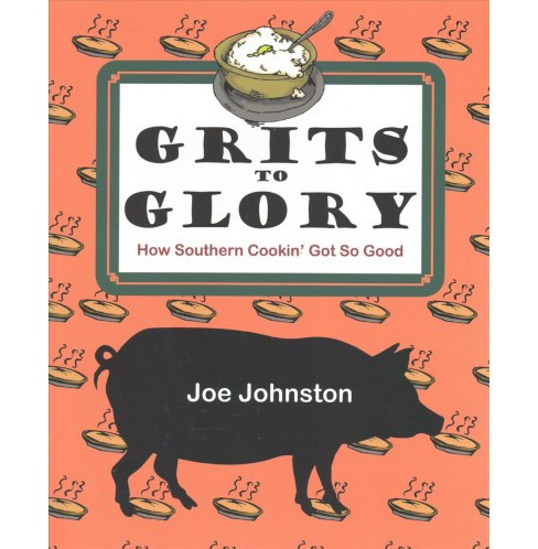 Grits to Glory : How Southern Cookin' Got So Good -  by Joe Johnston (Paperback) - image 1 of 1