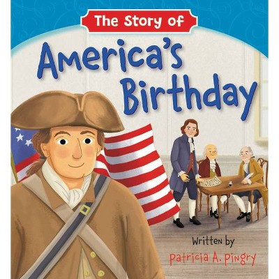 The Story of America's Birthday - by Patricia A Pingry (Board Book)