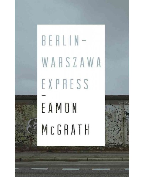 Berlin-Warszawa Express (Paperback) (Eamon Mcgrath) - image 1 of 1