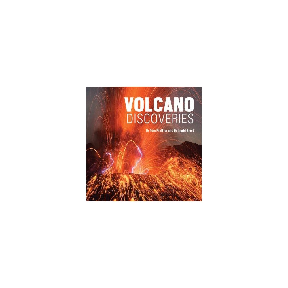 Volcano Discoveries : A Photographic Journey Around the World (Hardcover) (Tom Pfeiffer)